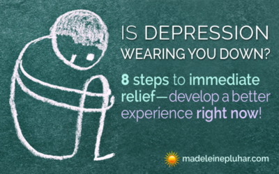 Is Depression Wearing You Down? 8 Steps to Immediate Relief Develop a Better Experience Right Now