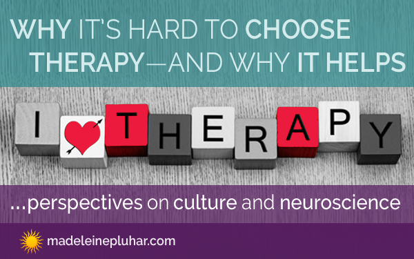 Why It's Hard to Choose Therapy and Why It Helps – Perspectives On Culture and Neuroscience